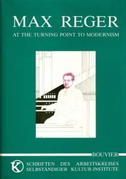 Max Reger - At the Turning Point to Modernism