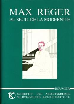 Max Reger - Au Seuil de la Modernité