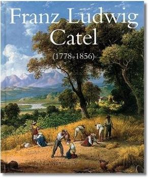 Der Landschafts- und Genremaler Franz Ludwig Catel (1778-1856)