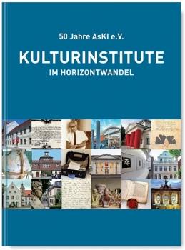 Kulturinstitute im Horizontwandel : 50 Jahre AsKI e.V.