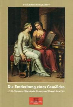 Die Entdeckung eines Gemäldes:  J.H.W. Tischbein, Allegorie der Dichtung und Malerei, Rom 1783
