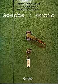 Goethe / Grcic. Oggetti Quotidiani / Alltagsobjekte / Quotidian Objects