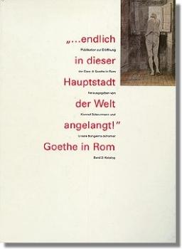 ... endlich in dieser Hauptstadt der Welt angelangt! Goethe in Rom