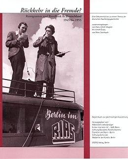 Rückkehr in die Fremde - Remigranten und Rundfunk in Deutschland 1945-1955