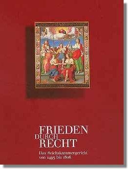 Frieden durch Recht - Das Reichskammergericht 1495 bis 1806