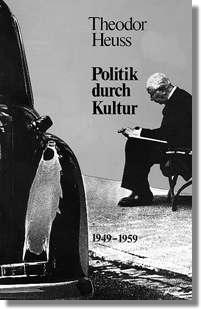 Theodor Heuss - Politik durch Kultur 1949 -1959