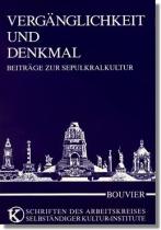 Vergänglichkeit und Denkmal : Beiträge zur Sepulkralkultur