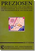 Preziosen : Sammlungsstücke und Dokumente selbständiger Kultur-Institute der Bundesrepublik Deutschland