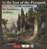 At the foot of the Pyramid: 300 years of the cemetery for foreigners in Rome