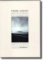 Frank Horvat: Goethe in Sizilien - Fotografien / Goethe in Sicilia - Fotografie